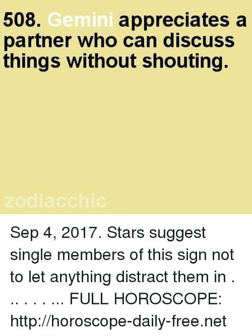 Distracte: 508.  partner who can discuSS  things without shouting.  Gemini  appreciates a Sep 4, 2017. Stars suggest single members of this sign not to let anything distract them in  . .. . . . ... FULL HOROSCOPE:  http://horoscope-daily-free.net