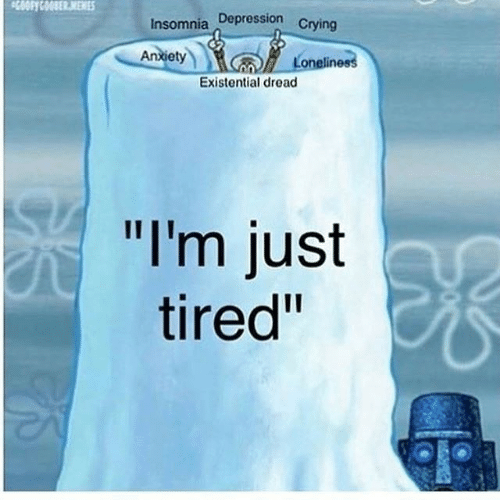 """Insomnia: 50OFYCOODER.MEMES  Insomnia Depression Crying  Anxiety  Loneliness  Existential dread  """"I'm just  tired"""""""