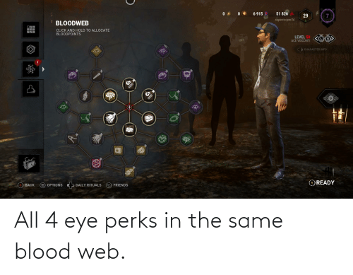 Aman: 51 826  6 915  29  supercooper34  BLOODWEB  CLICK AND HOLD TO ALLOCATE  BLOODPOINTS  LEVEL 50  ACE VISCONTI  111  CHARACTER INFO  OREADY  D FRIENDS  DAILY RITUALS  O OPTIONS  (в) ВАСК  AMAN All 4 eye perks in the same blood web.