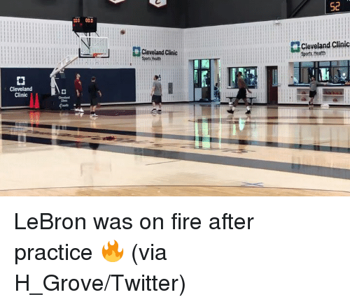 Fire, Sports, and Twitter: 52  cac 000  Cleveland Clinic  Sports Heath  Cleveland Clinic  Cleveland  Clinic LeBron was on fire after practice 🔥 (via H_Grove/Twitter)