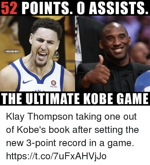 Klay Thompson, Book, and Game: 52 POINTS. 0 ASSISTS  @NBAMEMES  0  Rakuten  THE ULTIMATE KOBE GAME Klay Thompson taking one out of Kobe's book after setting the new 3-point record in a game. https://t.co/7uFxAHVjJo