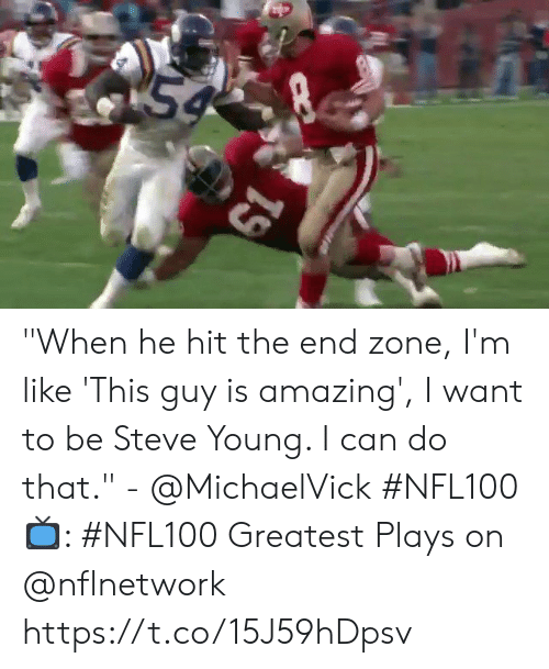 """Memes, Amazing, and 🤖: 54  19 """"When he hit the end zone, I'm like 'This guy is amazing', I want to be Steve Young. I can do that."""" - @MichaelVick #NFL100   📺: #NFL100 Greatest Plays on @nflnetwork https://t.co/15J59hDpsv"""