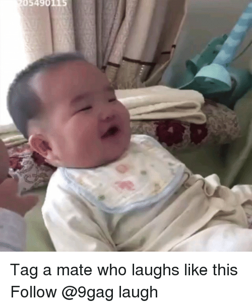 Tag A Mate: 5490115 Tag a mate who laughs like this Follow @9gag laugh