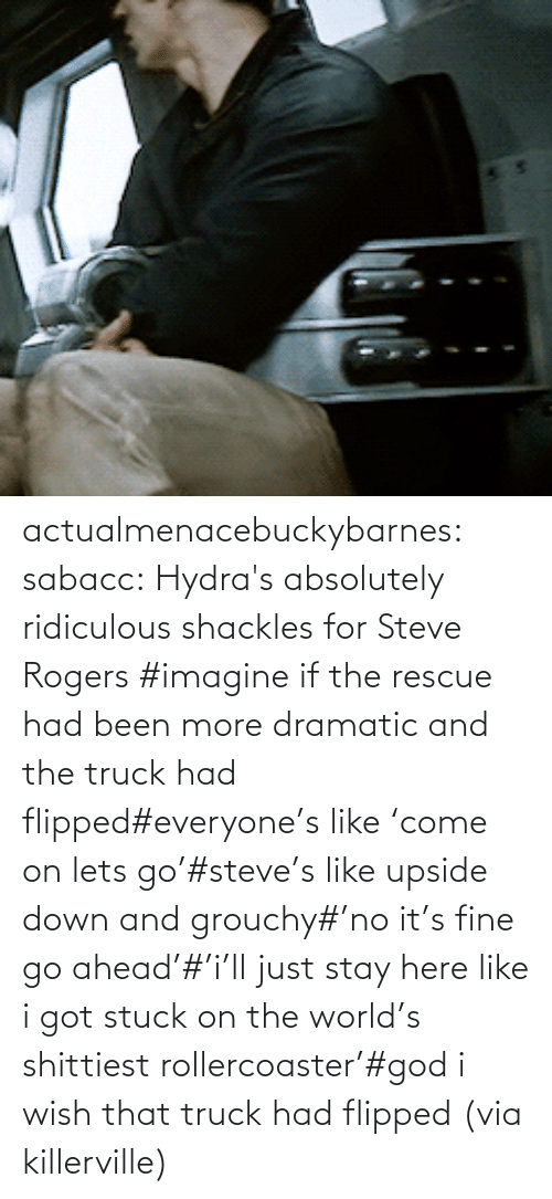 grouchy: 55 actualmenacebuckybarnes:  sabacc:  Hydra's absolutely ridiculous shackles for Steve Rogers  #imagine if the rescue had been more dramatic and the truck had flipped#everyone's like 'come on lets go'#steve's like upside down and grouchy#'no it's fine go ahead'#'i'll just stay here like i got stuck on the world's shittiest rollercoaster'#god i wish that truck had flipped (via killerville)