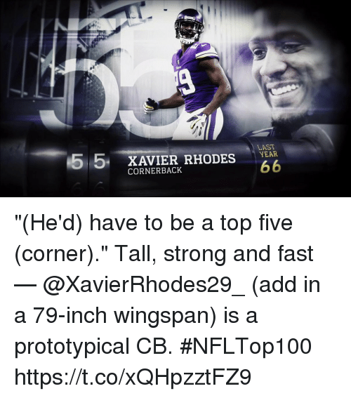 """rhodes: 55 XAVIER RHODES  LAST  CORNERBACK """"(He'd) have to be a top five (corner).""""  Tall, strong and fast — @XavierRhodes29_ (add in a 79-inch wingspan) is a prototypical CB. #NFLTop100 https://t.co/xQHpzztFZ9"""