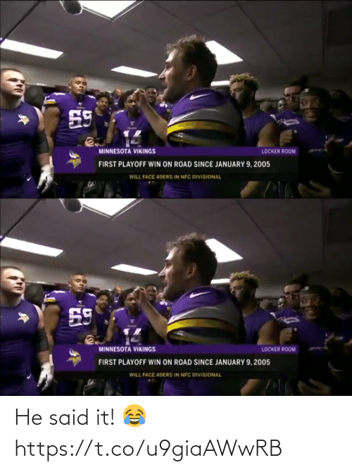 Said It: 59  MINNESOTA VIKINGS  LOCKER ROOM  FIRST PLAYOFF WIN ON ROAD SINCE JANUARY 9, 2005  WILL FACE 49ERS IN NFC DIVISIONAL   59  MINNESOTA VIKINGS  LOCKER ROOM  FIRST PLAYOFF WIN ON ROAD SINCE JANUARY 9, 2005  WILL FACE 49ERS IN NFC DIVISIONAL He said it! 😂 https://t.co/u9giaAWwRB