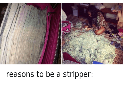 Strippers, Reason, and Reasons: reasons to be a stripper: reasons to be a stripper: