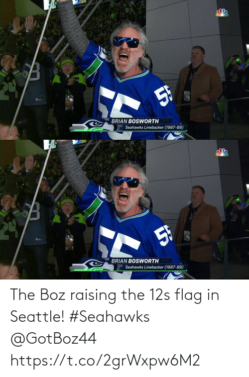 Raising: 5F  BRIAN BOSWWORTH  Seahawks Linebacker (1987-89)   24  5h  BRIAN BOSWORTH  Seahawks Linebacker (1987-89) The Boz raising the 12s flag in Seattle! #Seahawks @GotBoz44 https://t.co/2grWxpw6M2