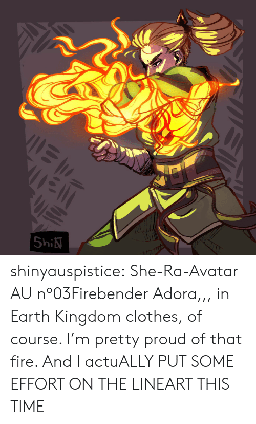 Clothes, Fire, and Tumblr: |5hi shinyauspistice:  She-Ra-Avatar AU nº03Firebender Adora,,, in Earth Kingdom clothes, of course. I'm pretty proud of that fire. And I actuALLY PUT SOME EFFORT ON THE LINEART THIS TIME
