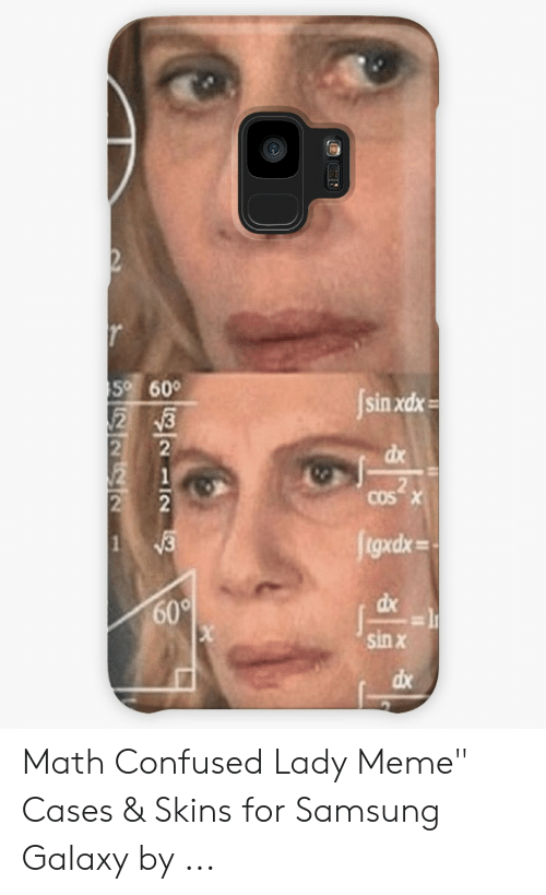 """Confused Lady Meme: 5o 60  sin xdx  dx  cos x  2  dx  0  sin x Math Confused Lady Meme"""" Cases & Skins for Samsung Galaxy by ..."""