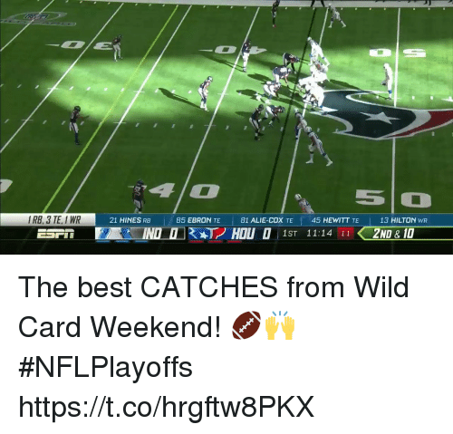 Memes, Best, and Hilton: 5O  IRB, 3 TE, I WR  21 HINES RB  |  85 EBRON TE  |  81 ALIE-COX TE  45 HEWITT TE  13 HILTON wR  ESP, i EAT INDI KAT2 HOLI O 1ST 11:14 11 2ND -10 The best CATCHES from Wild Card Weekend! 🏈🙌 #NFLPlayoffs https://t.co/hrgftw8PKX