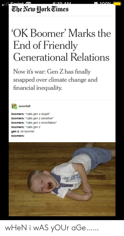 "inequality: 6:10 AM  1000/  Che New Uork Times  OK Boomer' Marks the  End of Friendly  Generational Relations  Now it's war: Gen Z has finally  snapped over climate change and  financial inequality  ssundiall  boomers: *calls gen z stupid  boomers: *calls gen z sensitive  boomers: ""calls gen z snowflakes  boomers: ""calls gen z  gen z: ok boomer  boomers:  SURFITN wHeN i wAS yOUr aGe……"