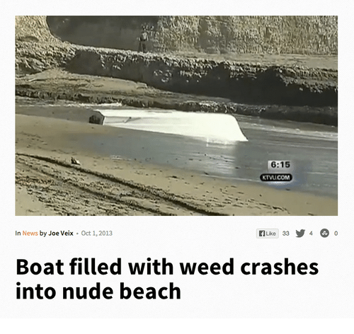 ktvu: 6:15  KTVU COM  In News by Joe Veix Oct 1,2013  Like 33  Boat filled with weed crashes  into nude beach