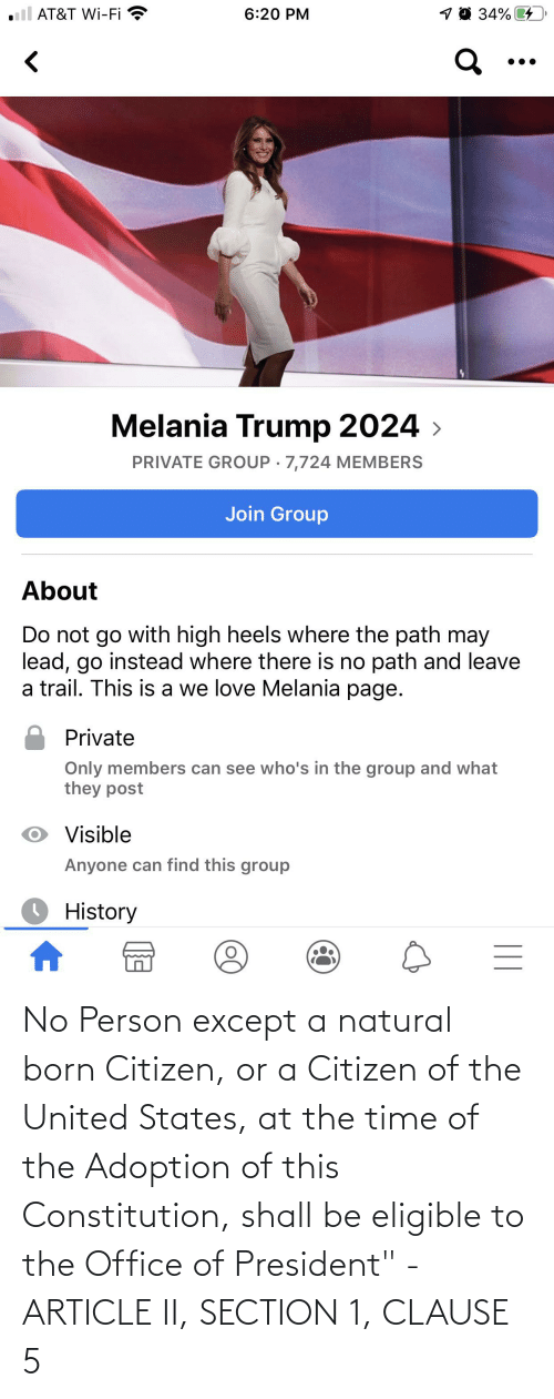 """Melania: 6:20 PM  AT&T Wi-Fi  Melania Trump 2024 >  PRIVATE GROUP · 7,724 MEMBERS  Join Group  About  Do not go with high heels where the path may  lead, go instead where there is no path and leave  a trail. This is a we love Melania page.  Private  Only members can see who's in the group and what  they post  O Visible  Anyone can find this group  History  