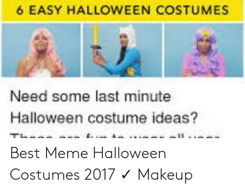 Halloween, Makeup, and Meme: 6 EASY HALLOWEEN COSTUMES  Need some last minute  Halloween costume ideas? Best Meme Halloween Costumes 2017 ✓ Makeup