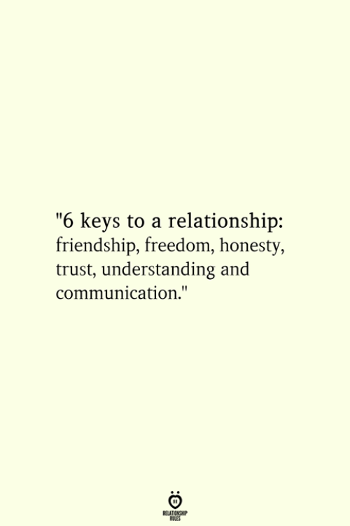 """Freedom, Friendship, and Honesty: """"6 keys to a relationship:  friendship, freedom, honesty,  trust, understanding and  communication."""""""