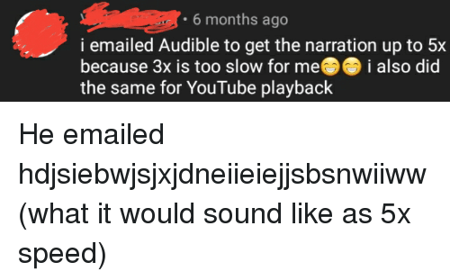 6 Months Ago I Emailed Audible to Get the Narration Up to 5x