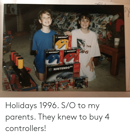 Nintendo, Parents, and They: 6  NINTENDO Holidays 1996. S/O to my parents. They knew to buy 4 controllers!