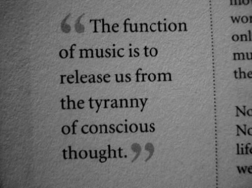 Wor: 6 The function Wor  onl  : mu  the  of music is to  release us from  the tyranny  of conscious  thought.99  No  No  life