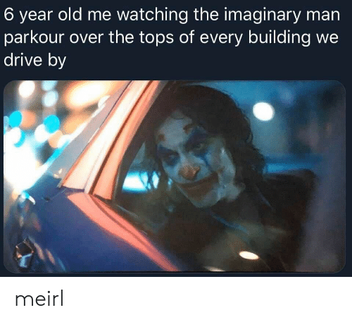 Drive By, Drive, and Parkour: 6 year old me watching the imaginary man  parkour over the tops of every building we  drive by meirl