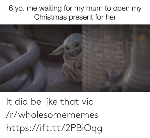 Waiting For: 6 yo. me waiting for my mum to open my  Christmas present for her It did be like that via /r/wholesomememes https://ift.tt/2PBiOqg
