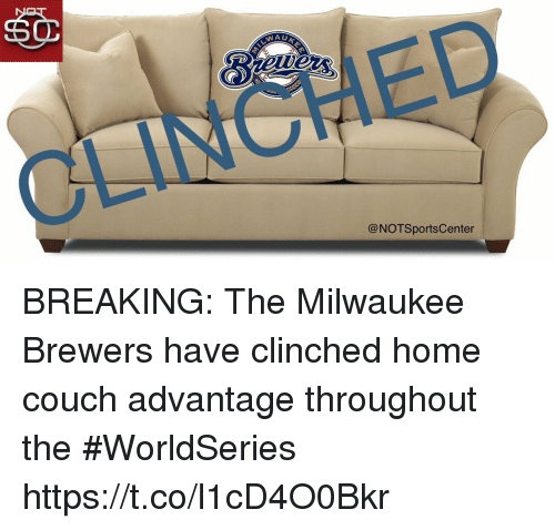 Sports, Couch, and Home: 60  @NOTSportsCenter BREAKING: The Milwaukee Brewers have clinched home couch advantage throughout the #WorldSeries https://t.co/l1cD4O0Bkr