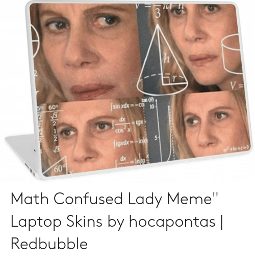 """Confused Lady Meme: 600  dx  Cos  ten  60 Math Confused Lady Meme"""" Laptop Skins by hocapontas 