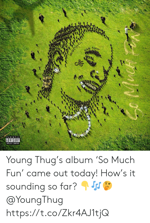 sounding: 60r SBoys  PARENTAL  ADVISORY  EXPLICIT CONTENT  Ruoo Young Thug's album 'So Much Fun' came out today! How's it sounding so far? 👇🎶🤔 @YoungThug https://t.co/Zkr4AJ1tjQ
