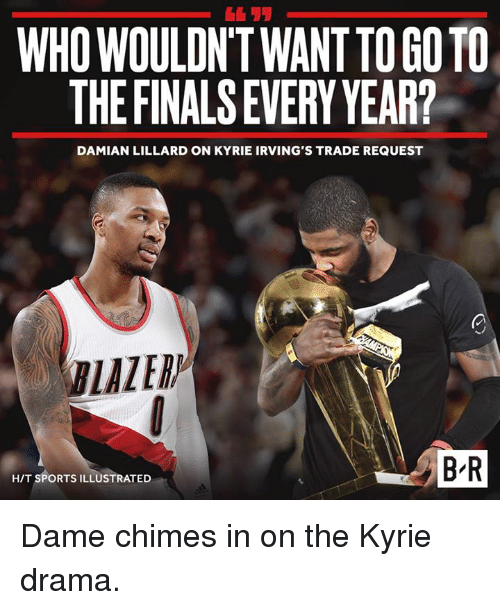 Dames: 611  WHO WOULDN'TWANT TO GOTO  THEFINALS EVERY YEAR?  DAMIAN LILLARD ON KYRIE IRVING'S TRADE REQUEST  BLAZERP  B'R  H/T SPORTS ILLUSTRATED Dame chimes in on the Kyrie drama.