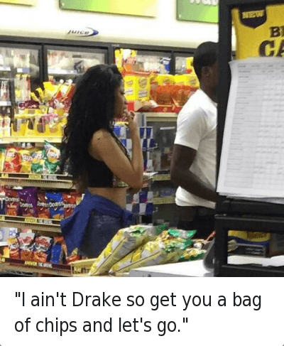 "Ã…¤: @yoncexaubrey  ""I ain't Drake so you go a bag of chips and let's go."" ""I ain't Drake so get you a bag of chips and let's go."""
