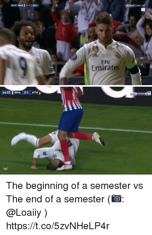 Memes, Emirates, and Live: 6227 RMA | 2-1 ATL  2HD LIVE  FIV  Emirates   LIVE  64:03RMA 21 ATM The beginning of a semester vs The end of a semester (📷: @Loaiiy ) https://t.co/5zvNHeLP4r