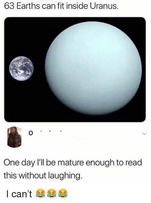 Funny, Uranus, and Fit: 63 Earths can fit inside Uranus.  One day I'Il be mature enough to read  this without laughing. I can't 😂😂😂
