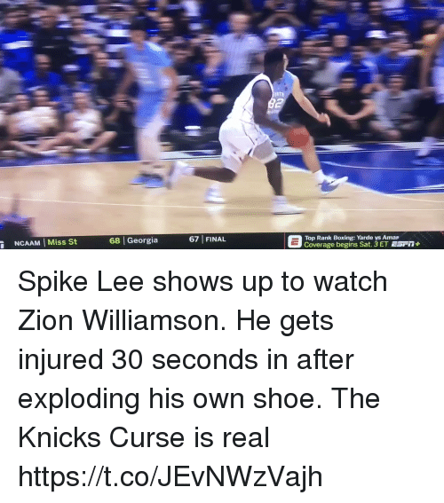 """Boxing, New York Knicks, and Memes: 67 FINAL  E  Top Rank begin Yarde ys Arna"""" Fi1+  NCAAM Miss St  68 Georgia  Top Rank Boxing: Yarde vs Amap Spike Lee shows up to watch Zion Williamson. He gets injured 30 seconds in after exploding his own shoe. The Knicks Curse is real https://t.co/JEvNWzVajh"""