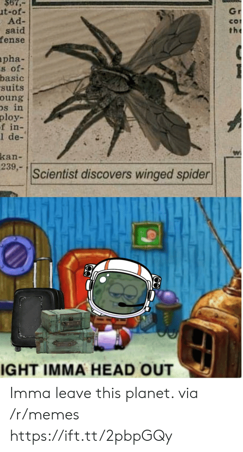 scientist: $67,  ut-of-  Ad-  said  fense  Gr  CO  the  apha-  s of-  basic  suits  oung  Ds in  ploy  f in-  1 de-  kan-  239,-  Scientist discovers winged spider  IGHT IMMA HEAD OUT Imma leave this planet. via /r/memes https://ift.tt/2pbpGQy