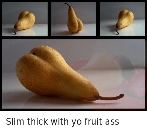 Slim Thick: Slim thick with yo fruit ass