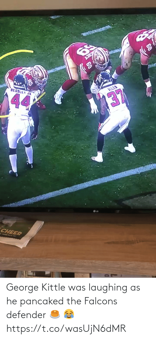 cheer: 69  BEABLET JR  44  ILLED  137  CHEER George Kittle was laughing as he pancaked the Falcons defender 🥞 😂 https://t.co/wasUjN6dMR
