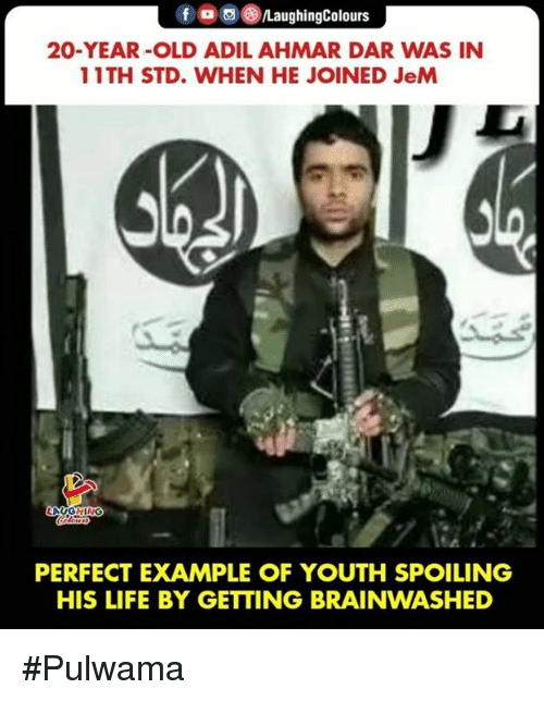 Life, Old, and Youth: 69/LaughingColours  20-YEAR-OLD ADIL AHMAR DAR WAS IN  11TH STD. WHEN HE JOINED JeM  PERFECT EXAMPLE OF YOUTH SPOILING  HIS LIFE BY GETTING BRAINWASHED #Pulwama