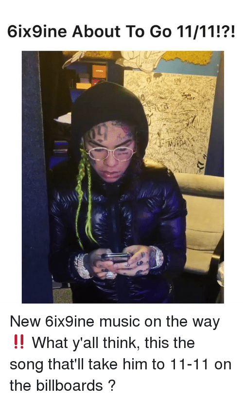 Memes, Music, and 🤖: 6ix9ine About To Go 11/11!?! New 6ix9ine music on the way ‼️ What y'all think, this the song that'll take him to 11-11 on the billboards ?