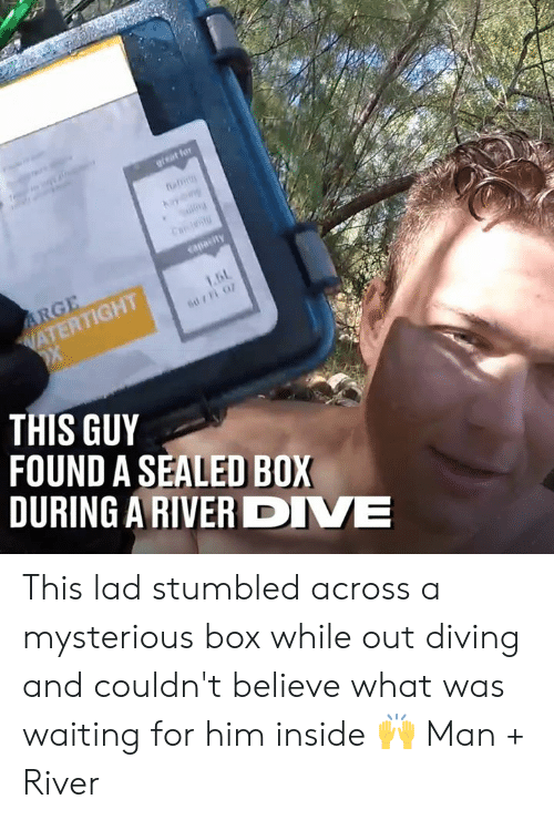 Diving: .6L  ATERTIGHT  THIS GUY  FOUND A SEALED BOX  DURING A RIVER DIVE This lad stumbled across a mysterious box while out diving and couldn't believe what was waiting for him inside 🙌  Man + River