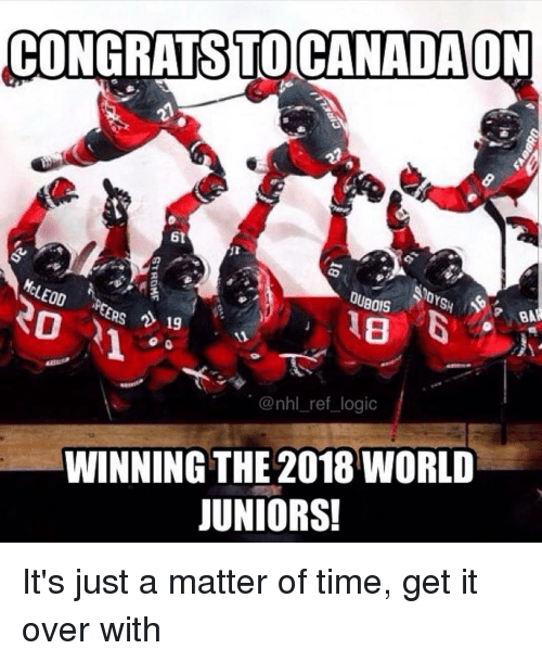 Logic, Memes, and National Hockey League (NHL): 6t  80IS  ERS 19  8 B  @nhl_ref logic  WINNING THE 2018 WORLD  JUNIORS! It's just a matter of time, get it over with