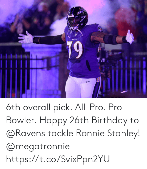 stanley: 6th overall pick. All-Pro. Pro Bowler.  Happy 26th Birthday to @Ravens tackle Ronnie Stanley! @megatronnie https://t.co/SvixPpn2YU