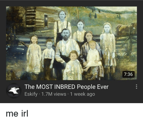 736 the most inbred people ever eskify 17m views 1 week ago irl