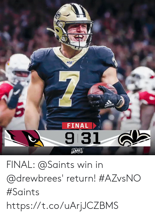 Adidas: 7  adidas  FINAL  9 31 FINAL: @Saints win in @drewbrees' return! #AZvsNO #Saints https://t.co/uArjJCZBMS