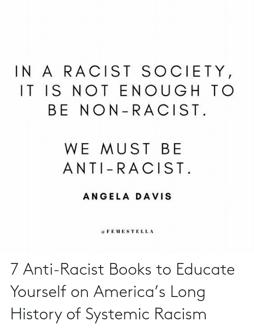 Racist: 7 Anti-Racist Books to Educate Yourself on America's Long History of Systemic Racism