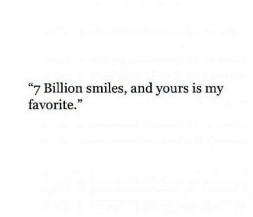 """Smiles: """"7 Billion smiles, and yours is my  favorite."""""""