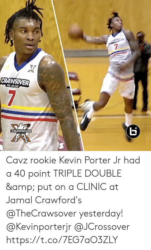 triple: 7  CRAWSOVER  PRO-AN EGE  7  ECRAWSOVER  RAM LEAGUE Cavz rookie Kevin Porter Jr had a 40 point TRIPLE DOUBLE & put on a CLINIC at Jamal Crawford's @TheCrawsover yesterday! @Kevinporterjr @JCrossover https://t.co/7EG7aO3ZLY