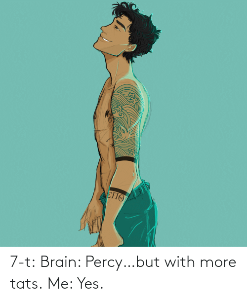 Brain: 7-t:  Brain: Percy…but with more tats. Me: Yes.
