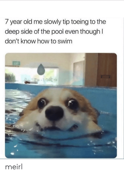 How To, Pool, and Old: 7 year old me slowly tip toeing to the  deep side of the pool even thoughl  don't know how to swim meirl