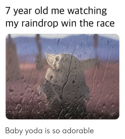 Race: 7 year old me watching  my raindrop win the race Baby yoda is so adorable