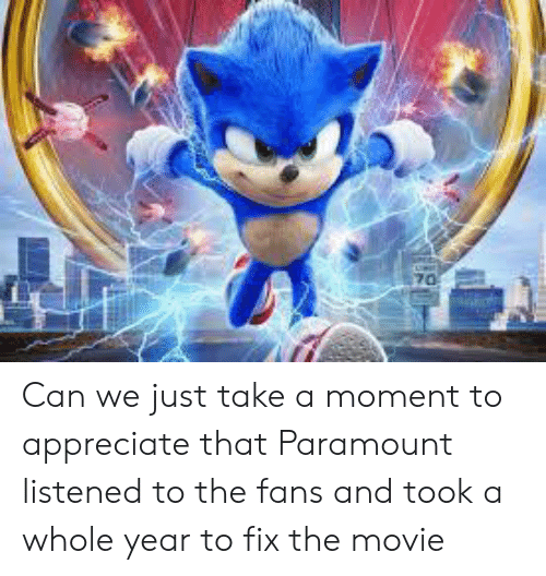 paramount: 70 Can we just take a moment to appreciate that Paramount listened to the fans and took a whole year to fix the movie